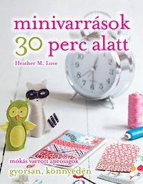 Heather M. Love: Minivarrások 30 perc alatt