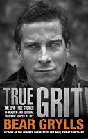 Grylls, Bear: True Grit