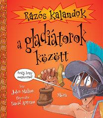 John Malam: Rázós kalandok a gladiátorok között