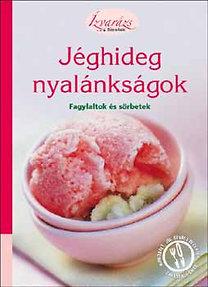 Jéghideg nyalánkságok - Fagylaltok és sörbetek