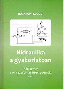 Bärnkopf Rudolf: Hidraulika a gyakorlatban - Kézikönyv tervezésztől az üzemeltetésig