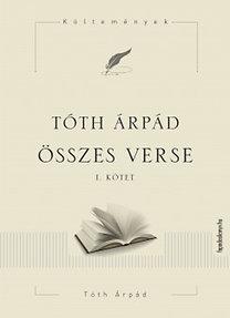 Tóth Árpád: Tóth Árpád összes verse I.