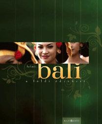 Ács László: Bali - A földi édenkert - A földi édenkert