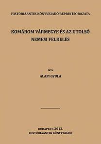 Alapi Gyula: Komárom vármegye és az utolsó nemesi felkelés