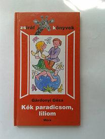 Gárdonyi Géza: Kék paradicsom, liliom (zsiráf könyvek)