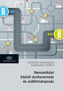 Horváth Annamária, Karmazin György: Nemzetközi közúti árufuvarozás és szállítmányozás