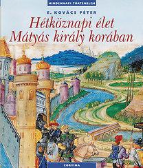E. Kovács Péter: Hétköznapi élet Mátyás király korában