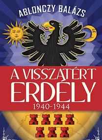 Ablonczy Balázs: A visszatért Erdély 1940-1944