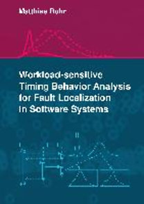 Rohr, Matthias: Workload-sensitive Timing Behavior Analysis for Fault Localization in Software Systems