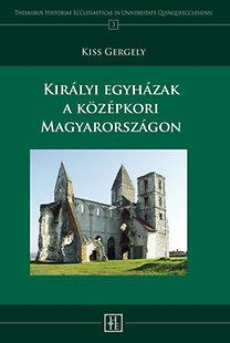 Kiss Gergely: Királyi egyházak a középkori Magyarországon