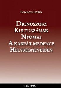 Ferenczi Enikő: Dionüszosz kultuszának nyomai a Kárpát-medence helységneveiben