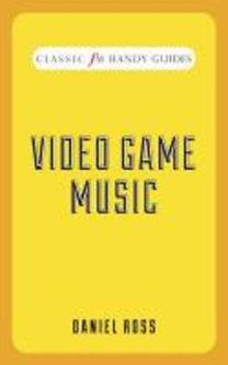 Ross, Daniel J.: Video Game Music (Classic FM Handy Guides)