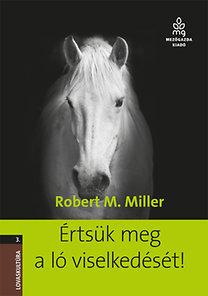 Robert Miller: Értsük meg a ló viselkedését!