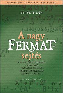 Simon Singh: A nagy Fermat-sejtés - A világot 350 éven keresztül lázban tartó matematikai probléma szenzációs megoldásának lebilincselő története