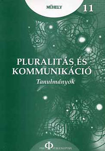Ungvári Zrínyi Imre (szerk.): Pluralitás és kommunikáció - Tanulmányok - Műhely 11.