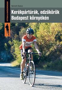 Németh Balázs: Kerékpártúrák, edzőkörök Budapest környékén