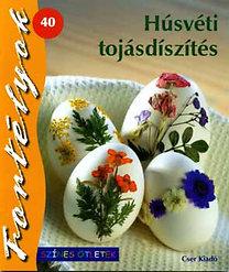 Gulázsi Aurélia (szerk.): Húsvéti tojásdíszítés - Színes ötletek - Fortélyok 40.