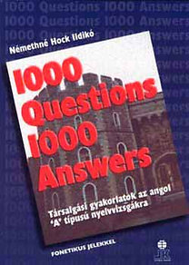 Némethné Hock Ildikó: 1000 kérdés 1000 felelet Társ. gyak. az angol 'A' típusú nyelvv.