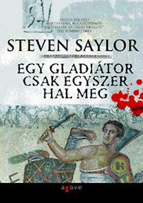 Steven Saylor: Egy gladiátor csak egyszer hal meg