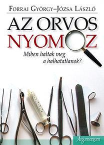 Józsa László, Forrai György: Az orvos nyomoz - Miben haltak meg a halhatatlanok?