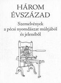 Mitzki Ervin (szerk.): Három évszázad - Szemelvények a pécsi nyomdászat múltjából és jelenéből