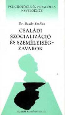 Dr. Bagdy Emőke: Családi szocializáció és személyiségzavarok