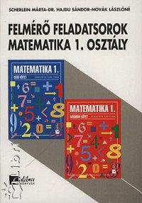 Novák Lászlóné, Scherlein Márta, Dr. Hajdu Sándor: Felmérő feladatsorok Matematika 1.o. Kerettanterv