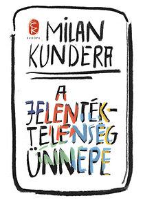 Milan Kundera: A jelentéktelenség ünnepe
