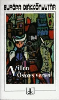 Francois Villon: Francois Villon összes versei - Európa diákkönyvtár