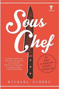 Michael Gibney: Sous Chef - 24 óra a konyha frontvonalán