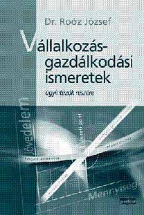 Dr. Roóz József: Vállalkozásgazdálkodási ismeretek ügyintézők részére - PR-313/05, Példatár a Vállalkozásgazdálkodási ismeretekhez