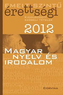 Emelt szintű érettségi 2012 Kidolgozott szóbeli tételek - Magyar