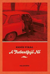 Erdős Virág: A Trabantfejű Nő