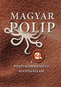 Magyar Bálint (szerk.), Vásárhelyi Júlia: Magyar polip 2. - A posztkommunista maffiaállam