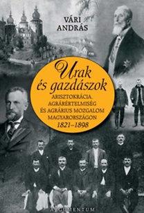 Vári András: Urak és gazdászok (Agrárius mozgalom Magyarországon 1821-1898)