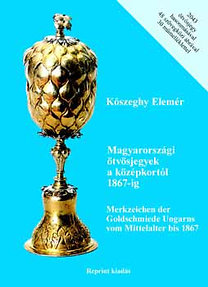 Kőszeghy Elemér: Magyarországi ötvösjegyek a középkortól 1867-ig