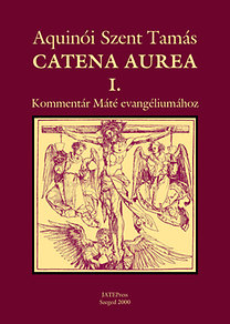 Aquinói Szent Tamás: Catena aurea I. Kommentár Máté evangéliumához