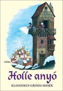 Jakob & Wilhelm Grimm: Holle anyó