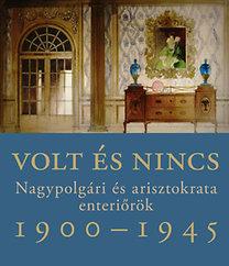 Somlai Tibor: Volt és nincs - Nagypolgári és arisztokrata enteriőrök 1900-1945