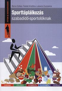 Boros Szilvia, Lelovics Zsuzsanna, Fekete Krisztina: Sporttáplálkozás szabadidő-sportolóknak