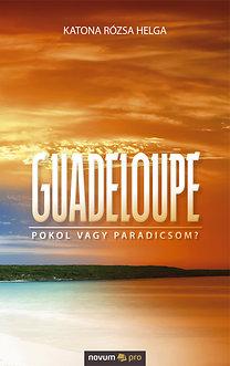 Katona Rózsa Helga: Guadeloupe - Pokol vagy Paradicsom?
