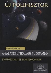 Michael Hanlon: A Galaxis útikalauz tudománya stopposoknak és bámészkodóknak