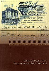 Nagy Imre Gábor (szerk.): Források Pécs város polgárosodásáról (1867–1921)