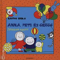 Bartos Erika: Anna, Peti és Gergő - Játsszunk együtt!