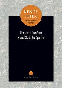 Kende Péter: Nemzetek és népek Közép-Kelet-Európában