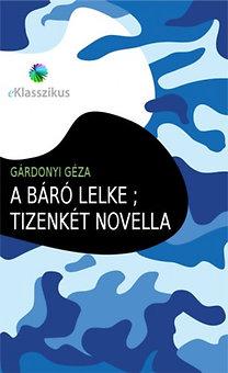 Gárdonyi Géza: A báró lelke ; Tizenkét novella