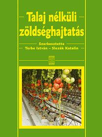Slezák Katalin (szerk.), Dr. Terbe István: Talaj nélküli zöldséghajtatás