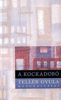 Kulin Ferenc (szerk.): A kockadobó - Tellér Gyula műfordításai