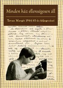 Tevan Margit: Minden ház ellenségesen áll - Tevan Margit 1944/45-ös feljegyzései