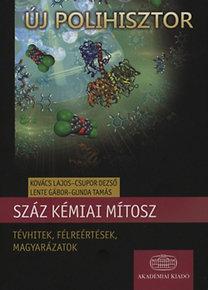 Csupor Dezső, Kovács Lajos: Száz kémiai mítosz - Tévhitek, félreértések, magyarázatok